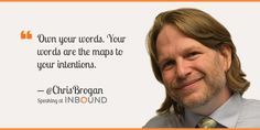 """""""Own your words. Your words are the maps to your intentions."""" ― Chris Brogan, Advisor & Business Strategist"""