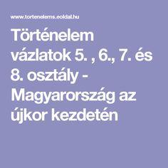 Történelem vázlatok 5. , 6., 7. és 8. osztály - Magyarország az újkor kezdetén Back To School, Teaching, Education, Homeschooling, Google, Art, Craft Art, First Day Of School, Kunst