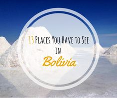 13 Places You Have to See in Bolivia There are a lot of places you have to see in Bolivia or you don`t have to but you should. Some might consider them Must-See places, maybe they are not but they are definitely places to consider visiting when in Bolivia. I personally think Bolivia is an incredibly interesting country as people a very traditional and they try to keep these traditions. Apart from that the nature is simply stunning. Here now a list of places you should try to visit when i...