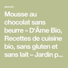 Mousse au chocolat sans beurre « D'Âme Bio, Recettes de cuisine bio, sans gluten et sans lait – Jardin potager bio