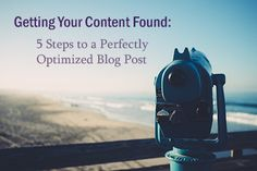 Getting Your Content Found: 5 Steps To A Perfectly Optimized Blog Post - @b2community