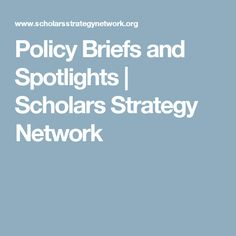 Policy Briefs and Spotlights | Scholars Strategy Network