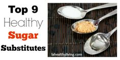 Top 9 Healthy Sugar Substitutes