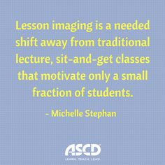 Lesson imaging is a needed shift away from traditional lecture, sit-and-get classes that motivate only a small fraction of students. Learn how to do it by reading this article. Instructional Design, Fractions, Workplace, Leadership, Career, Bring It On, Students, Teacher, Child