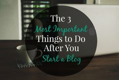 3 MOST IMPORTANT THINGS TO DO AFTER YOU START A BLOG!!   Strategy for your first couple months while your blog is just getting started.