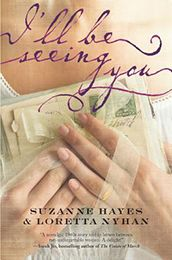 I'LL BE SEEING YOU by Suzanne Hayes, Loretta Nyhan (June 2013)  A collaboration of two authors whose own beautiful story mirrors that on the page, I'll Be Seeing You is a deeply moving union of style and charm. Filled with unforgettable characters and grace, it is a timeless celebration of friendship and the strength and solidarity of women.