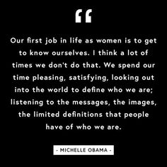 Our first job in life as women is to get to know ourselves.