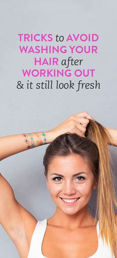 Tricks to avoid washing your hair after working out & have it still look fresh  .ambassador
