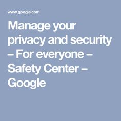 Manage your privacy and security – For everyone – Safety Center – Google