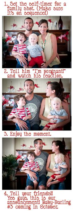 Surprise! Tell your husband about your pregnancy while your camera is set on a self-timer sequence and send it as your birth announcement.