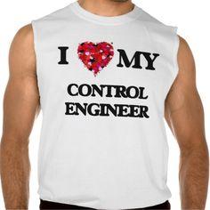 I love my Control Engineer Sleeveless Shirts Tank Tops