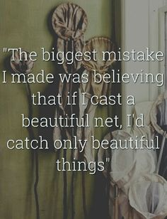 The biggest mistake I made was believing that if I cast a beautiful net I would catch only beautiful things. The OA quote, series Netflix, Brit Marling.