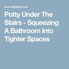 Potty Under The Stairs - Squeezing A Bathroom Into Tighter Spaces