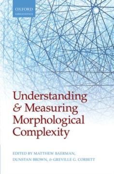 Understanding and measuring morphological complexity / edited by Matthew Baerman, Dunstan Brown, and Greville G. Corbett - Oxford : Oxford University Press, 2015