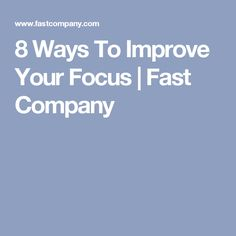 8 ways to improve your focus fast company - Excellent Resume Samples