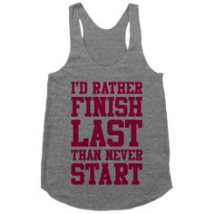 I'd Rather Finish Last Than Never Start | Activate Apparel