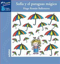 5-7 AÑOS. Sofía y el paraguas mágico / Hugo Román Ballesteros. A Sofía no le gustaba nada la lluvia, porque cuando llovía ella y sus amigos no podían salir al patio a jugar. En cambio cuando no llovía, podía hacer todo lo que más le gustaba: ir a la playa y jugar en la arena… y bucear en la piscina.