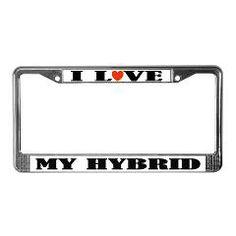 I Love My Hybrid license frame for your car. #hybrid #car
