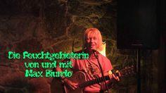 Die Feuchtgebieterin.........  Text+Musik: Max Biundo