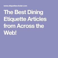 The Best Dining Etiquette Articles from Across the Web!