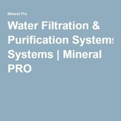 Water Filtration & Purification Systems | Mineral PRO