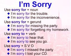 I'm sorry- follow it up with WHY are you sorry.