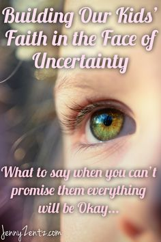 """How do we build our kids' faith in the face of uncertainty? What do we say when we can't promise them everything will be okay? God told me, """"Teach them that..."""