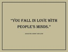 You fall in love with people's minds.