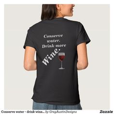 Conserve water - drink wine - T-shirt