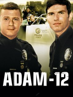 Adam-12. Some of these old tv shows were pretty good, compared to whats on tv nowadays. Adam-12 was pretty good for the most part.