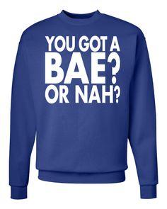 You Got A BAE Or Nah - Unisex Crewneck, Sweatshirt by WildWindApparel on Etsy