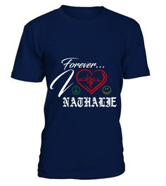 # NATHALIE LOVE FOREVER .  NATHALIE LOVE FOREVER  A GIFT FOR THE SPECIAL PERSON  It's a unique tshirt, with a special name!   HOW TO ORDER:  1. Select the style and color you want:  2. Click Reserve it now  3. Select size and quantity  4. Enter shipping and billing information  5. Done! Simple as that!  TIPS: Buy 2 or more to save shipping cost!   This is printable if you purchase only one piece. so dont worry, you will get yours.   Guaranteed safe and secure checkout via:  Paypal | VISA…