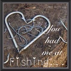 Casey asked me to go fishing with him & after that we were & still are inseparable  @Casey Ward