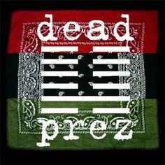 Dead Prez. Favourite Hip Hop Group ;)
