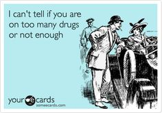 I can't tell if you're on too many drugs or not enough e-card