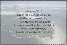 If He says something, He will do it. If He makes a promise then He will do what He promised.