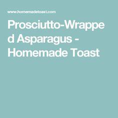 Prosciutto-Wrapped Asparagus - Homemade Toast