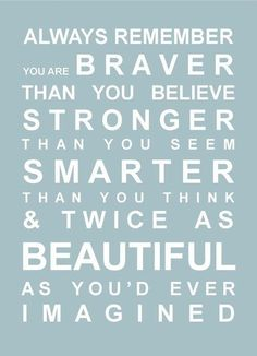 always remember you are braver than you believe stronger than you think & twice as beautiful as you'd ever imagined esteem Inspirational Quotes For Teens, Great Quotes, Quotes To Live By, Motivational Quotes, Cute Quotes For Teens, Teen Girl Quotes, Positive Quotes For Teens, Cute Quotes For Girls, Child Quotes