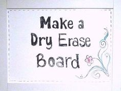 Our new Dry erase board:It's so much fun and easy to make!