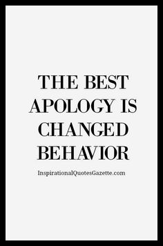 The Best #Apology Is Changed #Behavior