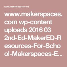 www.makerspaces.com wp-content uploads 2016 03 2nd-Ed-MakerED-Resources-For-School-Makerspaces-EBOOK-3-14-16.pdf