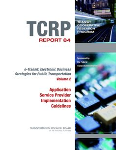 e-Transit: Electronic Business Strategies for Public Transportation Volume 2 Application Service Provider Implementation Guidelines  Final Book Now Available  TRB's Transit Cooperative Research Program (TCRP) Report 84: e-Transit: Electronic Business Strategies for Public Transportation Volume 2: Application Service Provider Implementation Guidelines presents the results of an investigation into the use of application service providers and thin client computing technologies by transit…