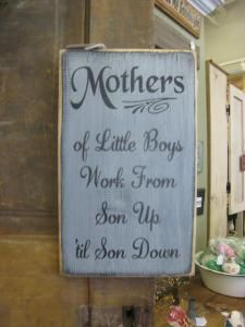 Great mothers day gift. Rustic Sign for all those Moms Out There. Mothers of Little Boys Work from Son up 'til Son Down. $19.95 Buy and Sell Crafts On Line | Handmade Crafts to Sell? Free Posting