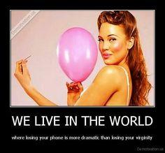 Wir leben in einer Welt, in der das Smartphone zu verlieren dramatischer ist, als die Jungfräulichkeit.