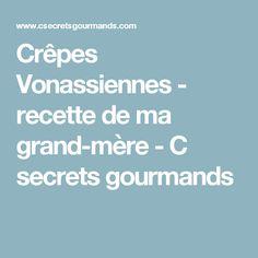 Crêpes Vonassiennes - recette de ma grand-mère - C secrets gourmands Pancakes, Greedy People, Kitchens, Apples, Envy, Recipes, Pancake, Crepes