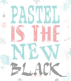 So True...Pastels is the New Black!!