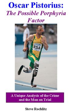 "IF THIS CAN HELP OSCAR BY ALL MEANS ... BUT FIRST GET A CONFIRMED DNA DIAGNOSIS! ""This is a fine illustration of how a story, if repeated frequently enough, comes to be believed by millions, even when it is not founded on good scientific evidence""  NEW BOOK RELEASE: ""OSCAR PISTORIUS - THE POSSIBLE PORPHYRIA FACTOR"" - A Unique Analysis of the Crime and the Man on Trial"
