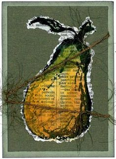 This was created for a book pages swap and I liked it so much that I made extra! I stamped the pear image from Art Impressions on old dictionary pages. Paper Collage Art, Collage Art Mixed Media, Paper Art, Paper Book, Paper Crafts, Book Page Art, Fruit Painting, Art Impressions, Painted Books