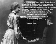 Helen Keller - the country is governed for the richest corporations...