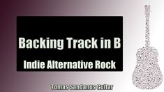 Indie Alternative Rock   Guitar Backing Track Jam in B with Chords   B dorian   C# phrygian Scale